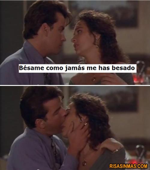 ¡Bésame como jamás me has besado!
