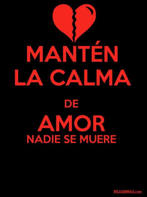 Mantén la calma de amor nadie se muere