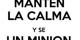 Mantén la calma y se un Minion