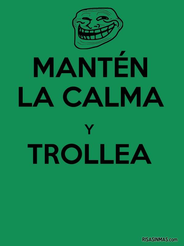 Mantén la calma y trollea