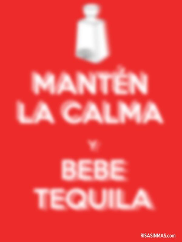 Mantén la calma y bebe tequila