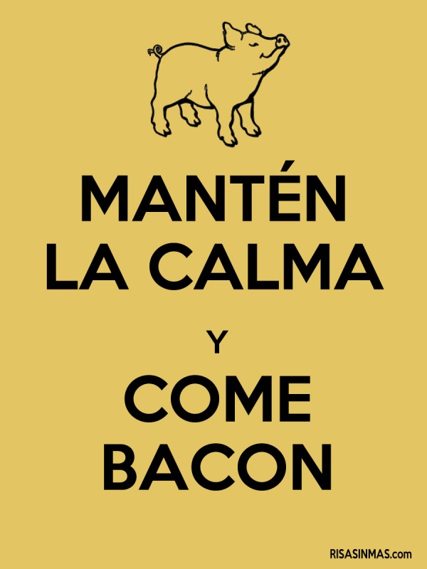 Mantén la calma y come bacon