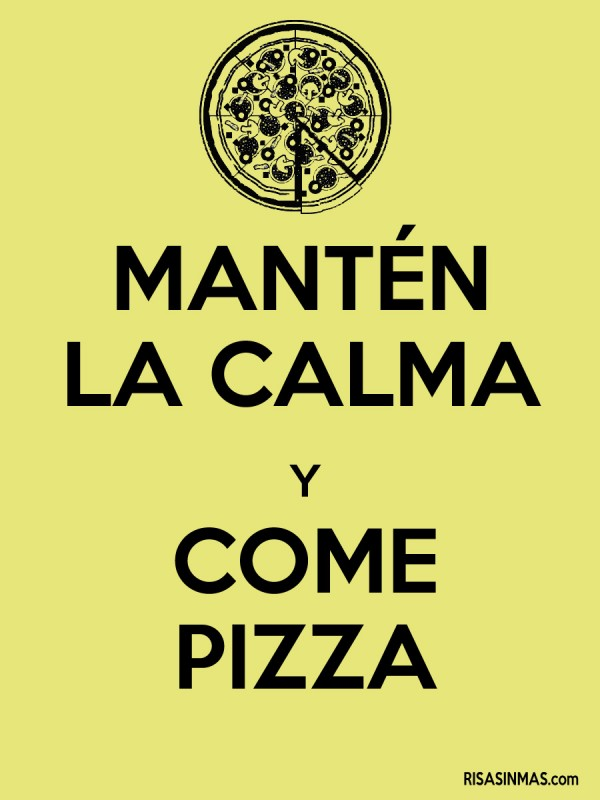 Mantén la calma y come pizza