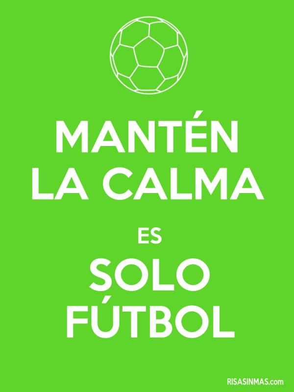 Mantén la calma es solo fútbol