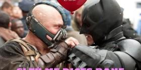 Si tu me dices Bane, lo dejo todo