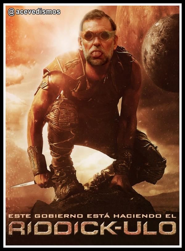 Este gobierno está haciendo el Riddick-ulo