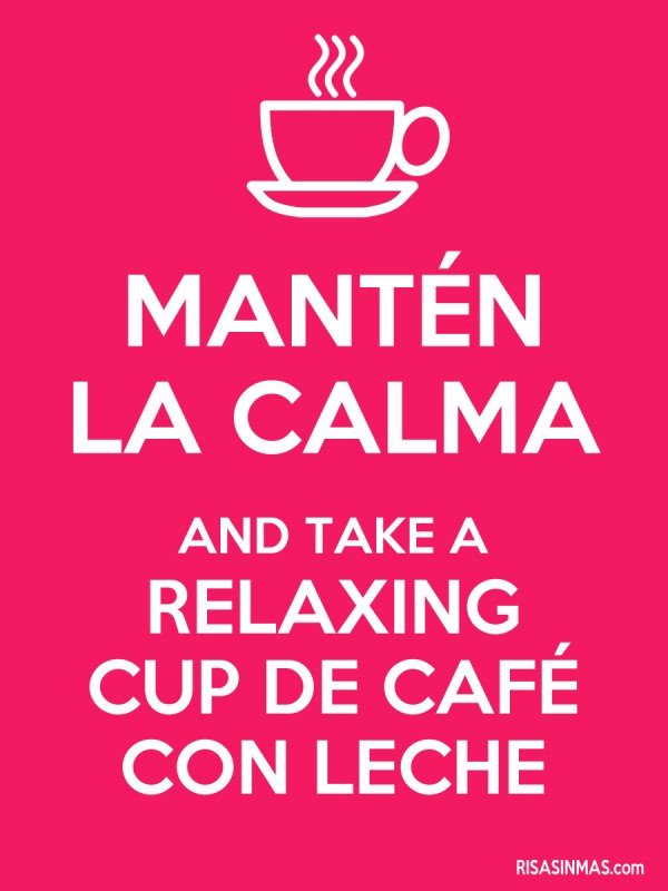 Mantén la calma and take a relaxing cup de café con leche