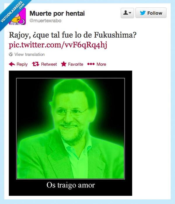 Rajoy, ¿qué tal lo de Fukushima?