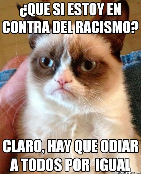 ¿Que si estoy en contra del racismo?