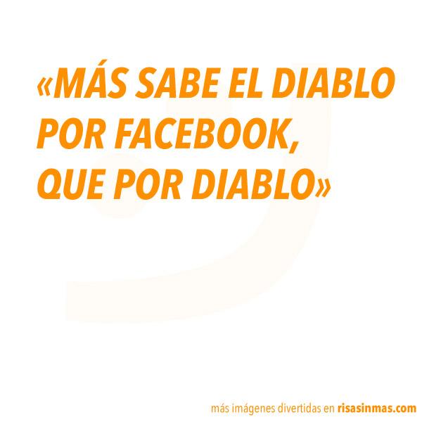 Más sabe el diablo por Facebook