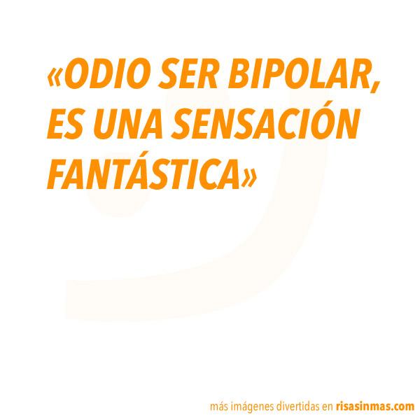 Odio ser bipolar