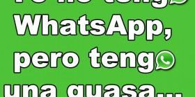 Yo no tengo WhatsApp, pero tengo una guasa…