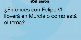 Con Felipe VI lloverá en Murcia