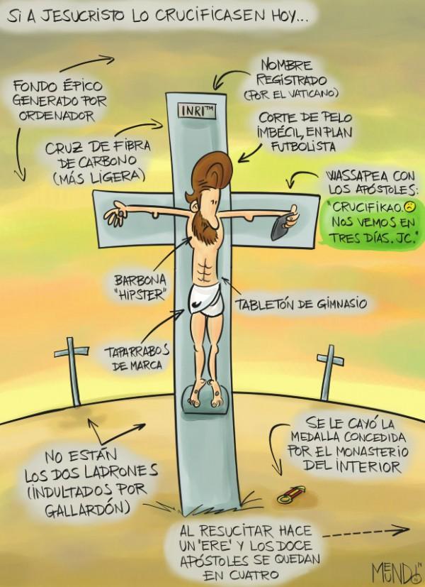 Si a Jesucristo lo crucificasen hoy…