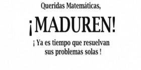 Queridas matemáticas, ¡Maduren!