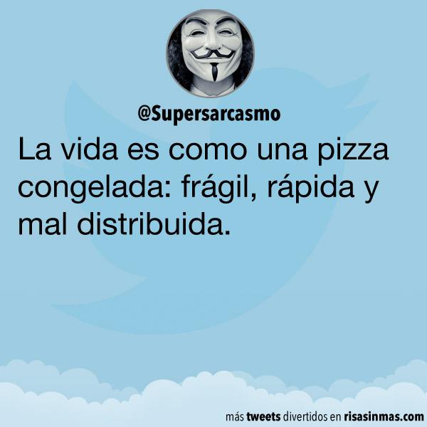 La vida es como una pizza congelada